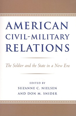 American Civil-Military Relations By Nielsen, Suzanne C. (EDT)/ Snider, Don M. (EDT)